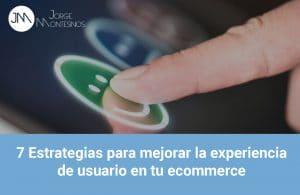 7 Estrategias para mejorar la experiencia de usuario en tu ecommerce 1